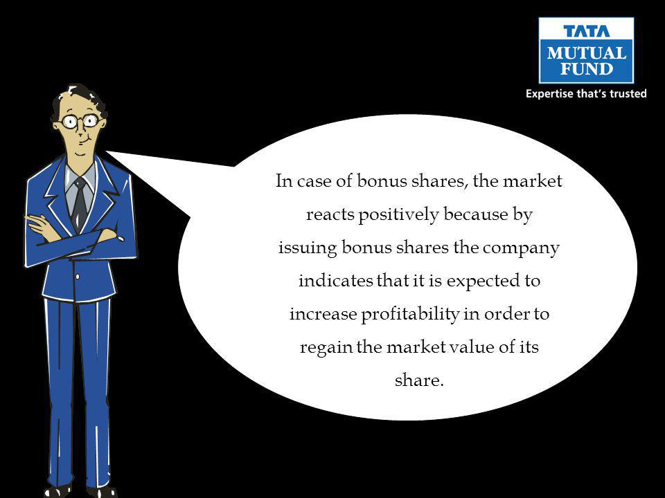In case of bonus shares, the market reacts positively because by issuing bonus shares the company indicates that it is expected to increase profitability in order to regain the market value of its share.