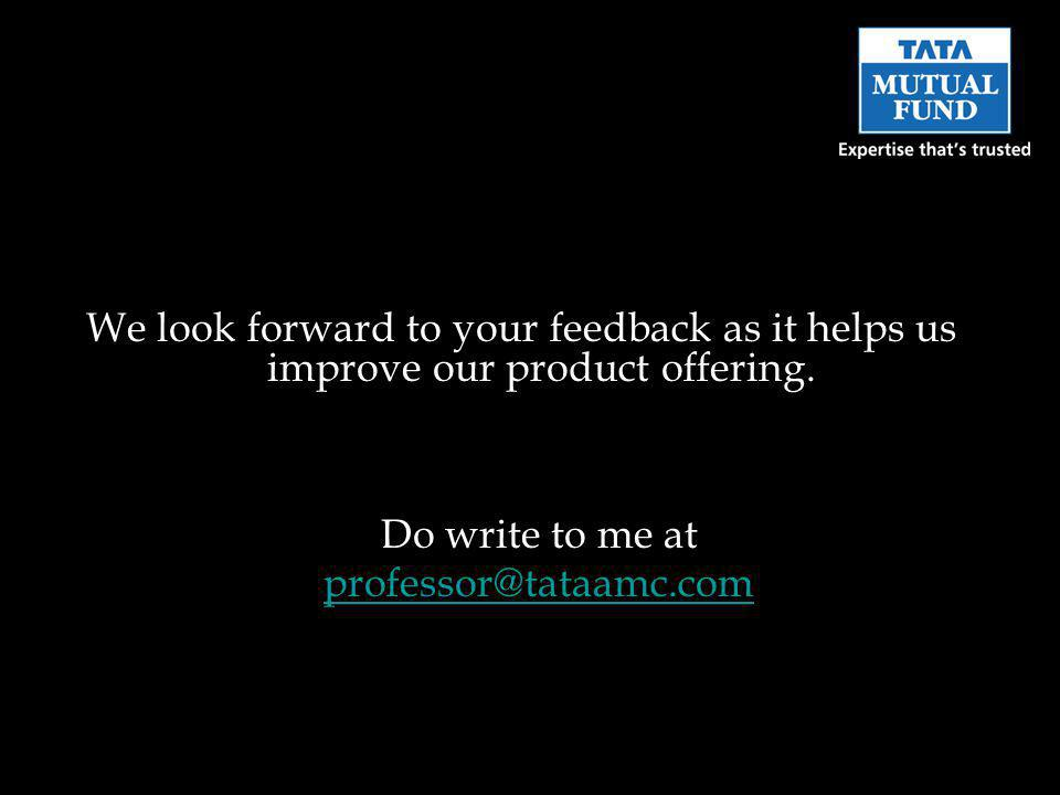 We look forward to your feedback as it helps us improve our product offering.