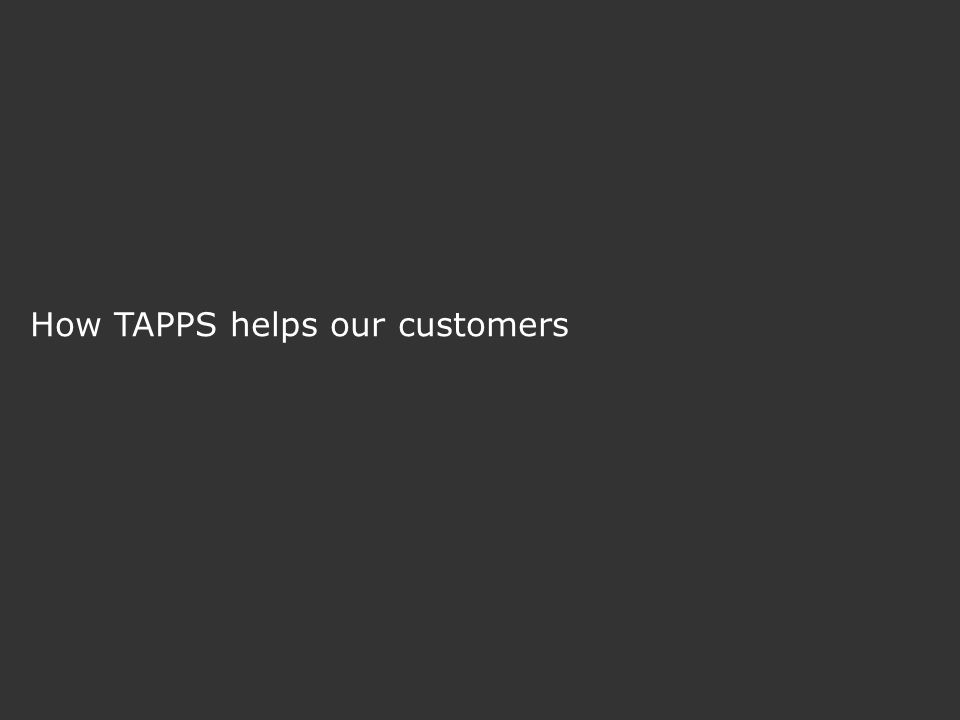 How TAPPS helps our customers