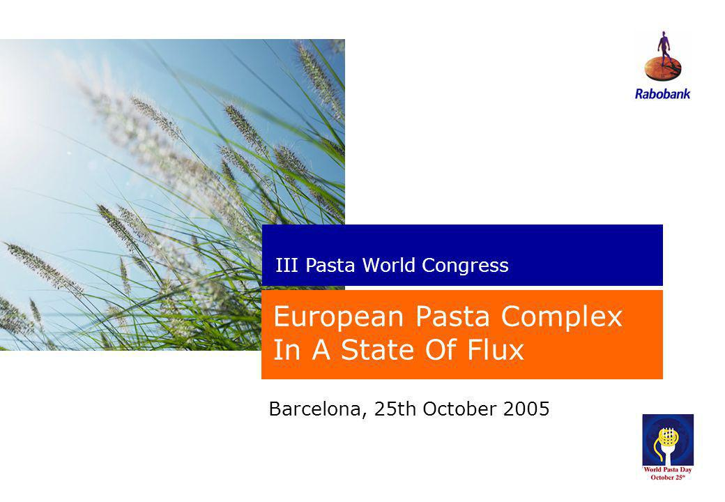 New perspectives Barcelona, 25th October 2005 European Pasta Complex In A State Of Flux III Pasta World Congress