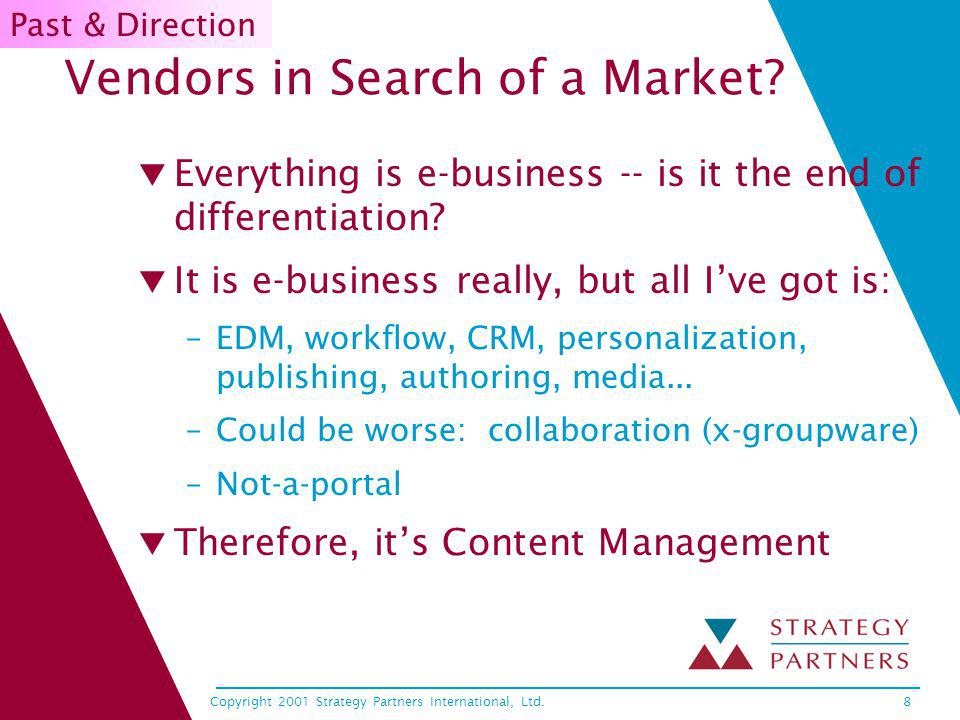 Copyright 2001 Strategy Partners International, Ltd.8 Vendors in Search of a Market.