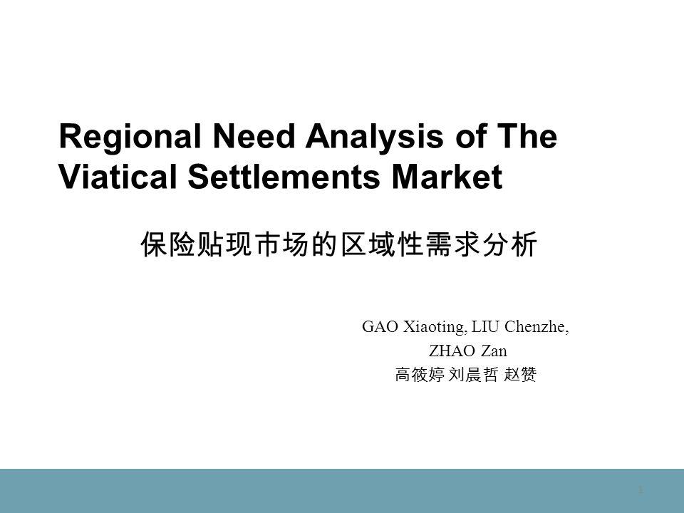 1 Regional Need Analysis of The Viatical Settlements Market GAO Xiaoting, LIU Chenzhe, ZHAO Zan
