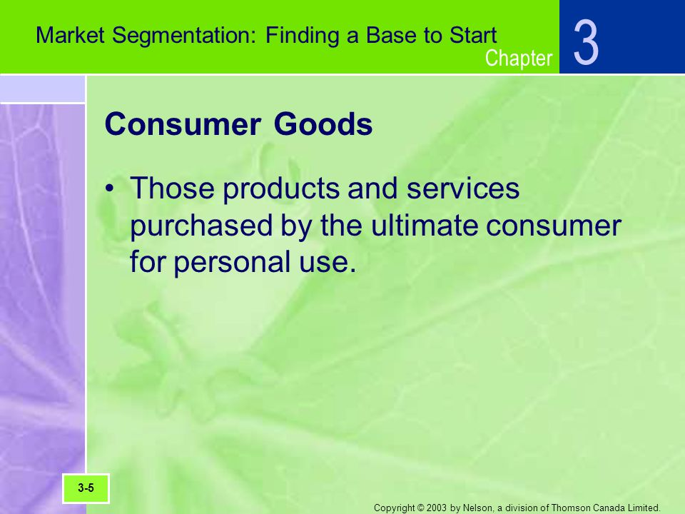 Chapter Copyright © 2003 by Nelson, a division of Thomson Canada Limited. Consumer Goods Those products and services purchased by the ultimate consume
