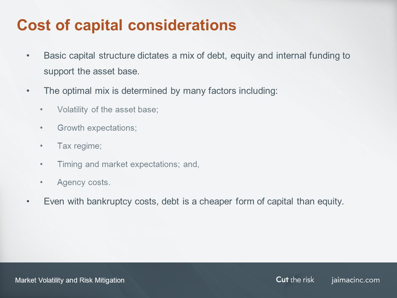Market Volatility and Risk Mitigation Cost of capital considerations Basic capital structure dictates a mix of debt, equity and internal funding to su