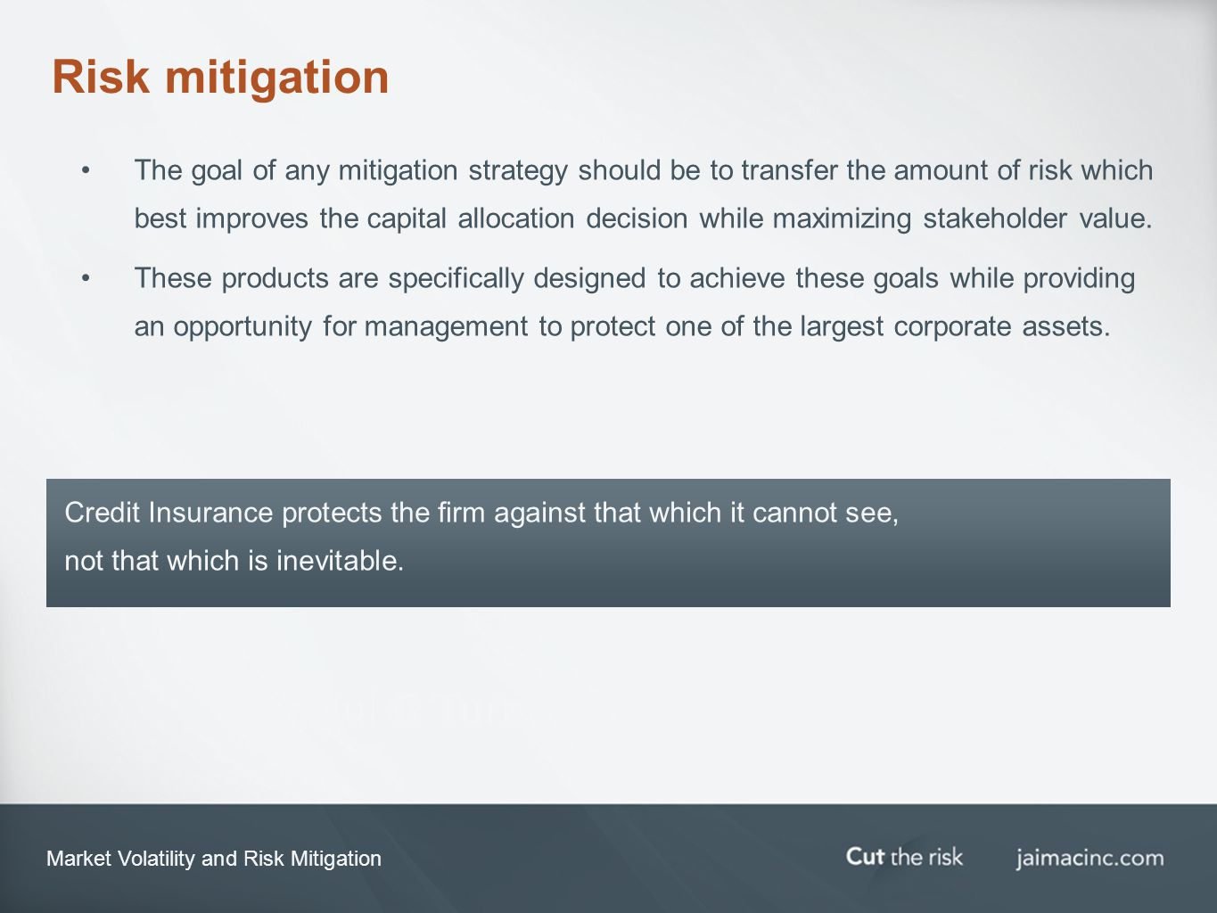 Market Volatility and Risk Mitigation Risk mitigation The goal of any mitigation strategy should be to transfer the amount of risk which best improves