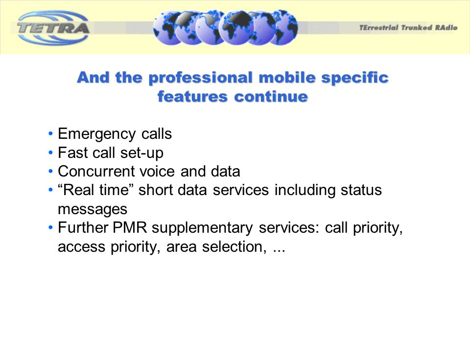 And the professional mobile specific features continue Emergency calls Fast call set-up Concurrent voice and data Real time short data services includ