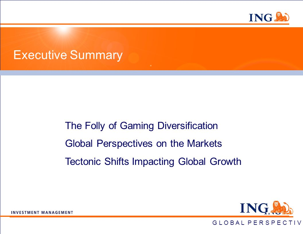 G L O B A L P E R S P E C T I V E S The Folly of Gaming Diversification Global Perspectives on the Markets Tectonic Shifts Impacting Global Growth Exe