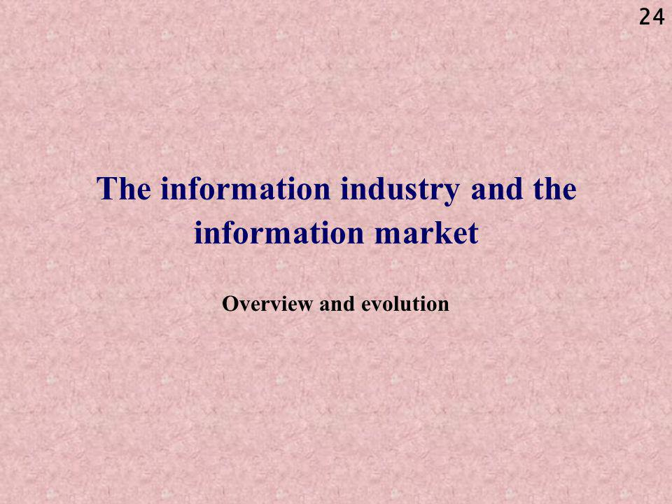24 The information industry and the information market Overview and evolution