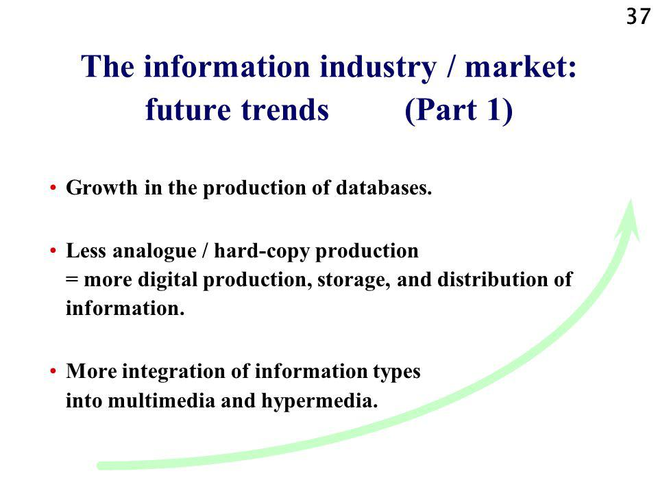 37 The information industry / market: future trends (Part 1) Growth in the production of databases.