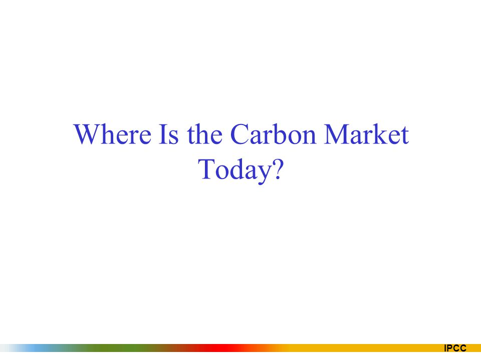 IPCC Where Is the Carbon Market Today
