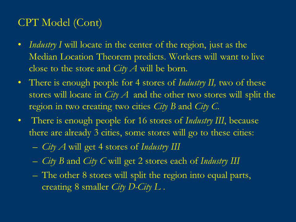 CPT Model (Cont) Industry I will locate in the center of the region, just as the Median Location Theorem predicts.
