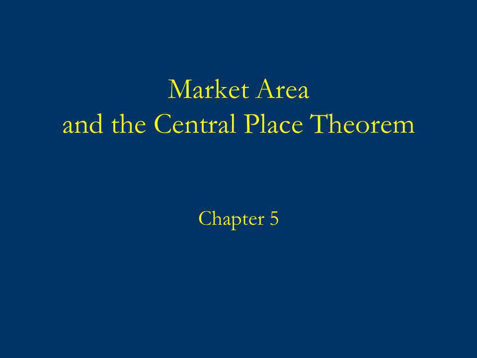Market Area and the Central Place Theorem Chapter 5