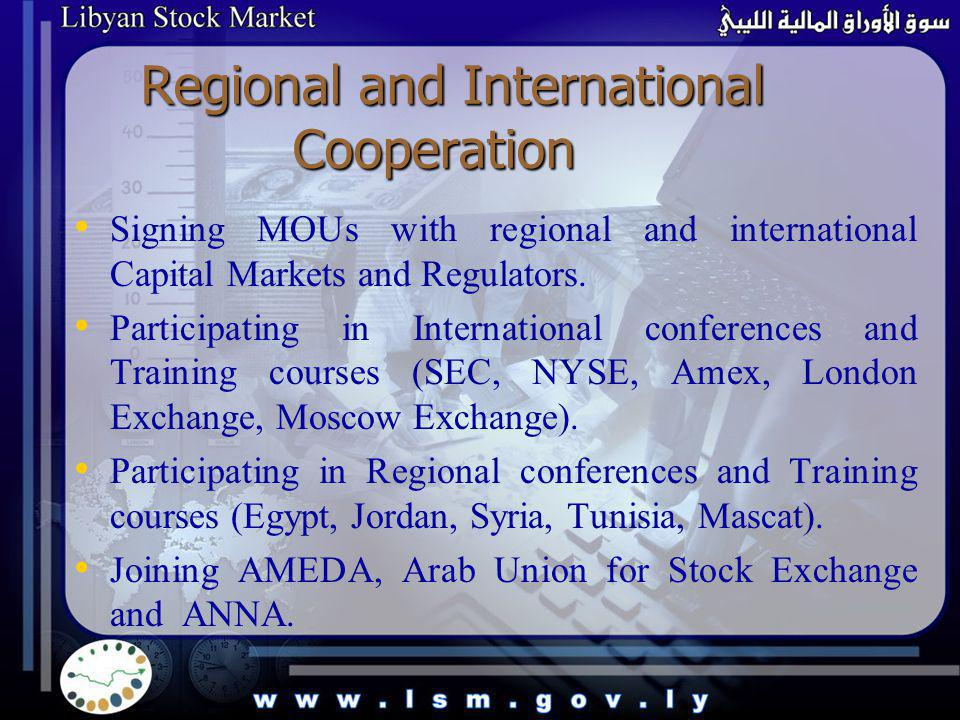 Regional and International Cooperation Signing MOUs with regional and international Capital Markets and Regulators. Participating in International con