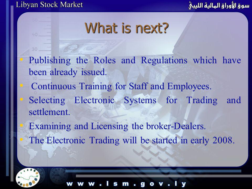 What is next. Publishing the Roles and Regulations which have been already issued.