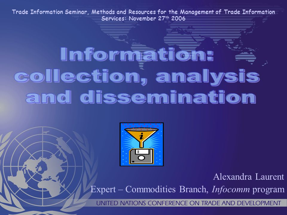 MARKET INFORMATION : Findings Asymmetry of market information in the commodities area Need to implement an analytical tool to enable interested stakeholders to assess the changes in market structures and adjust their policies in a dynamic ways as well as enhance their competitiveness, 1.Sources of market information are dispersed and not always well organized, 2.Governments and other stakeholders are facing with various market information flows (in electronic format, in particular) – not always checked.