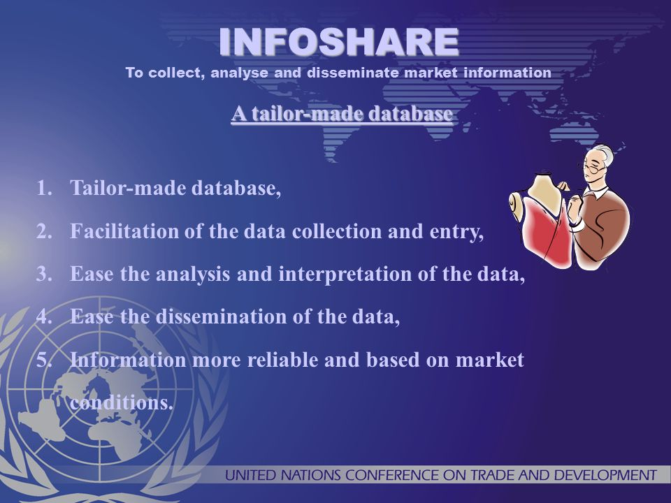 1.Tailor-made database, 2.Facilitation of the data collection and entry, 3.Ease the analysis and interpretation of the data, 4.Ease the dissemination of the data, 5.Information more reliable and based on market conditions.