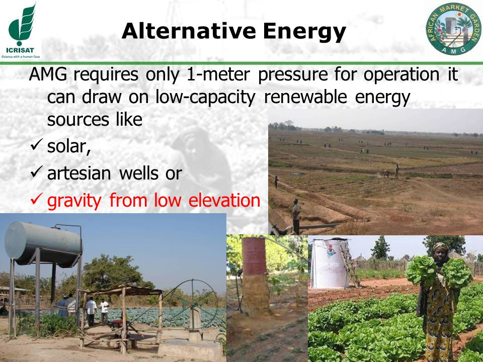 24 Alternative Energy AMG requires only 1-meter pressure for operation it can draw on low-capacity renewable energy sources like solar, artesian wells or gravity from low elevation