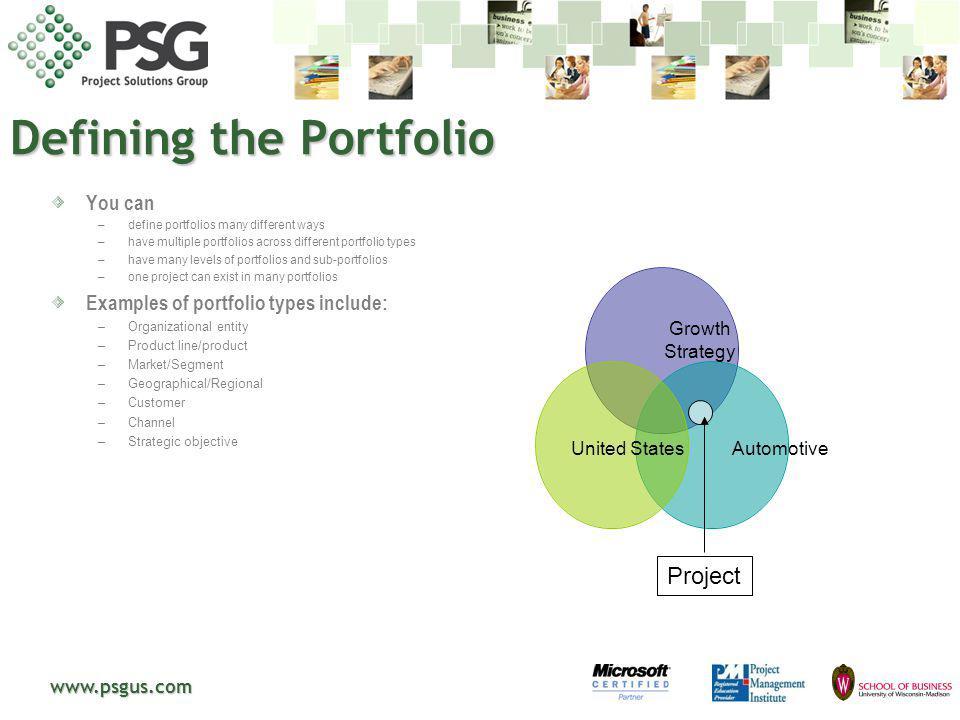 www.psgus.com Defining the Portfolio You can –define portfolios many different ways –have multiple portfolios across different portfolio types –have m