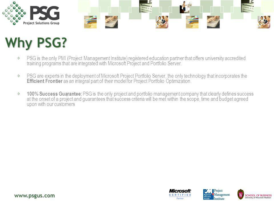 www.psgus.com PSG is the only PMI (Project Management Institute) registered education partner that offers university accredited training programs that