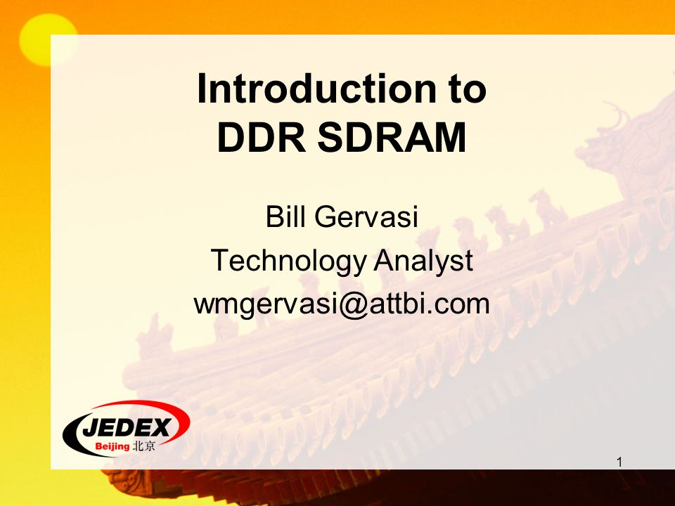 1 Introduction to DDR SDRAM Bill Gervasi Technology Analyst wmgervasi@attbi.com