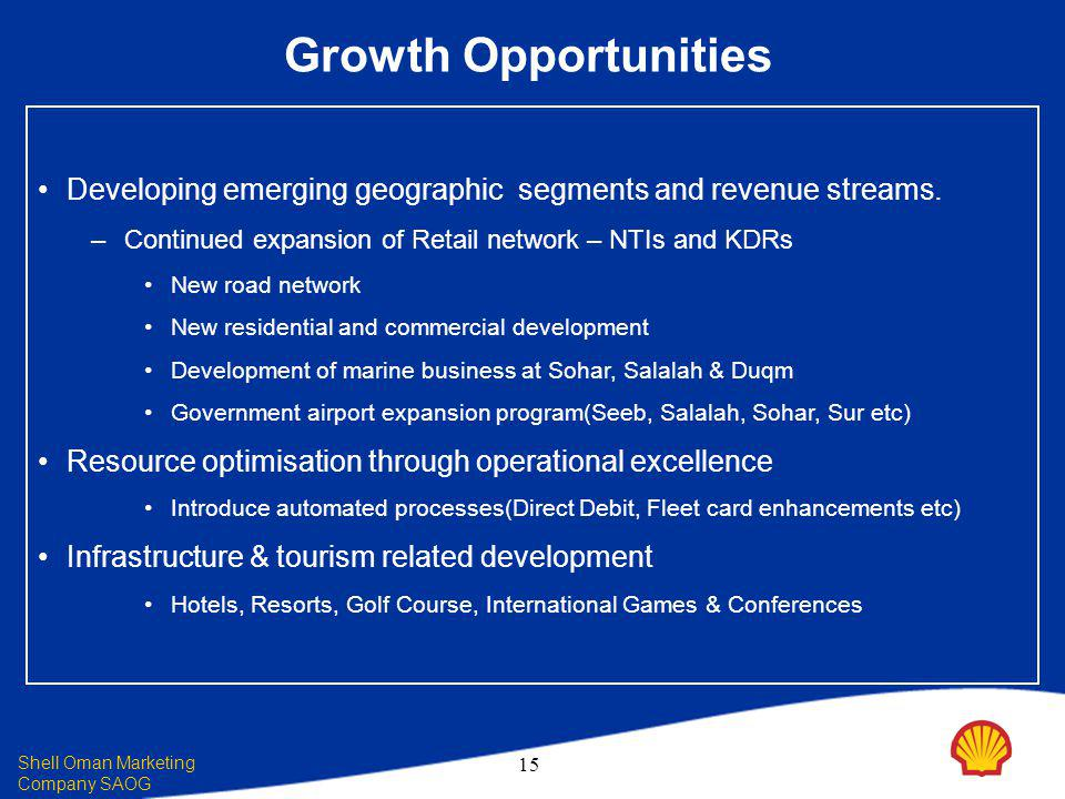 Shell Oman Marketing Company SAOG 15 Growth Opportunities Developing emerging geographic segments and revenue streams.