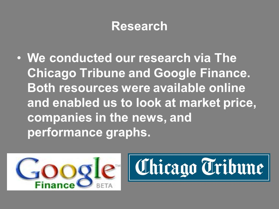 Research We conducted our research via The Chicago Tribune and Google Finance.