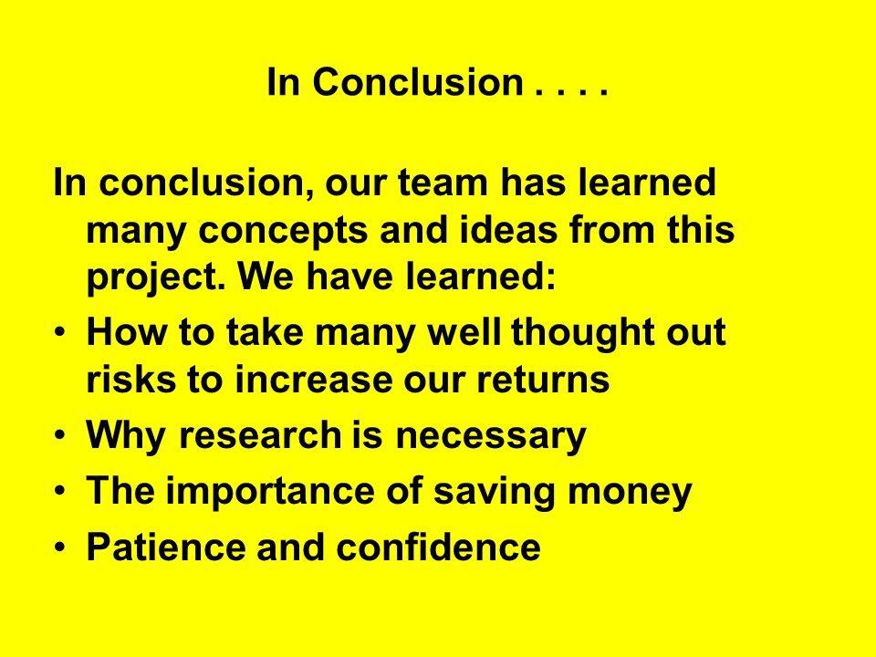 In Conclusion.... In conclusion, our team has learned many concepts and ideas from this project.