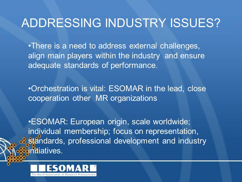 ADDRESSING INDUSTRY ISSUES? There is a need to address external challenges, align main players within the industry and ensure adequate standards of pe