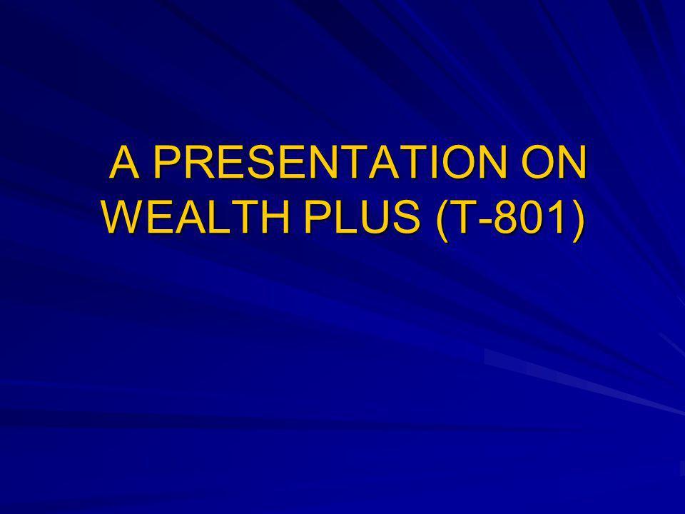 A PRESENTATION ON WEALTH PLUS (T-801)