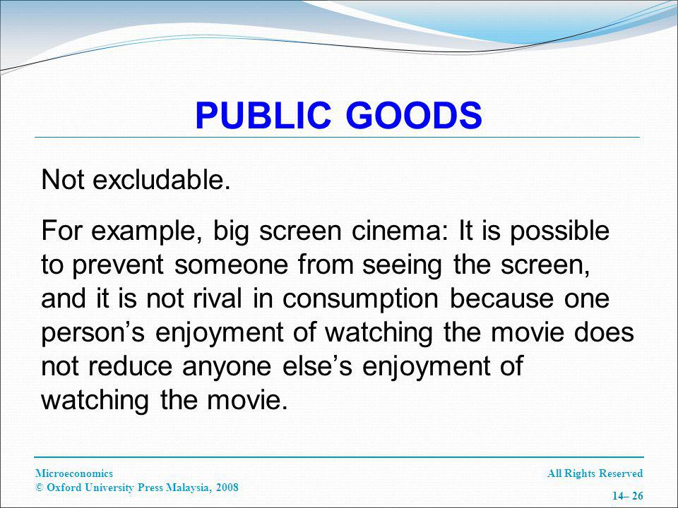 All Rights ReservedMicroeconomics © Oxford University Press Malaysia, 2008 14– 26 PUBLIC GOODS Not excludable.