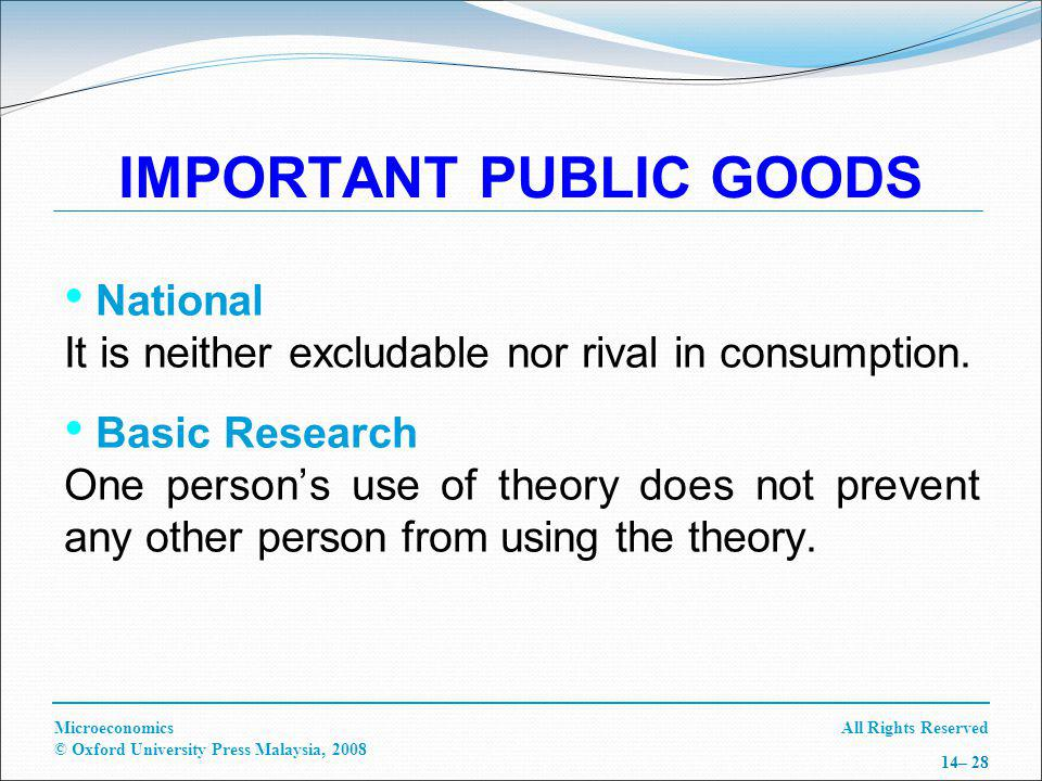 All Rights ReservedMicroeconomics © Oxford University Press Malaysia, 2008 14– 28 National It is neither excludable nor rival in consumption.