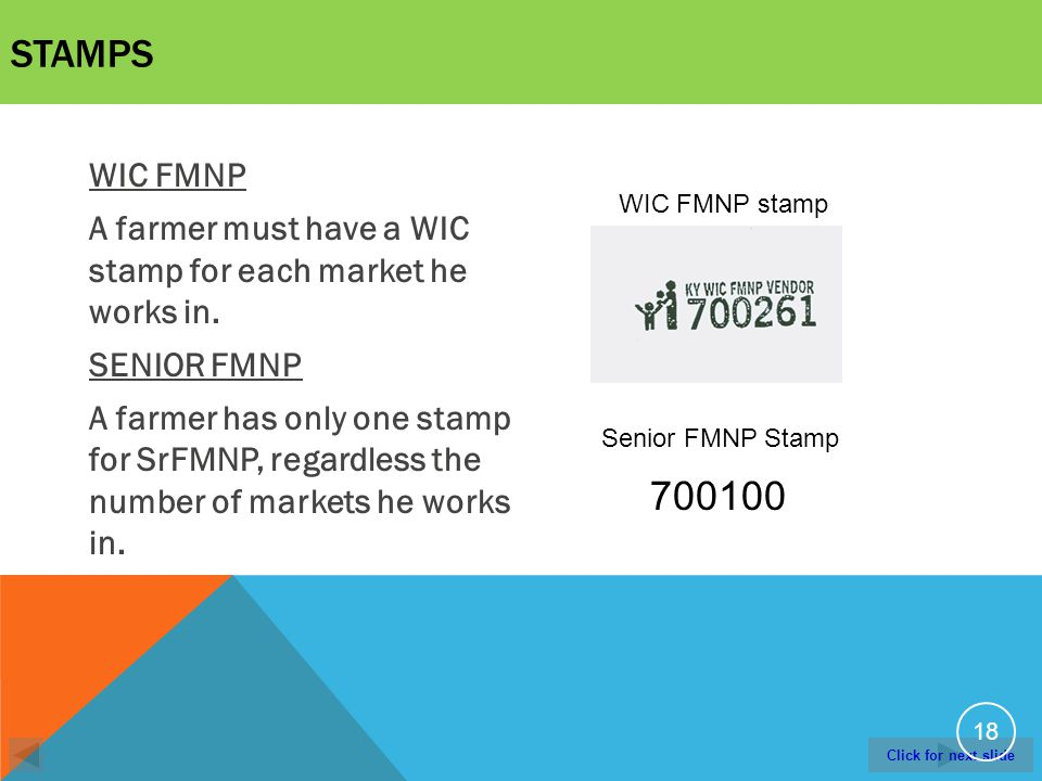 Click for next slide STAMPS WIC FMNP A farmer must have a WIC stamp for each market he works in.