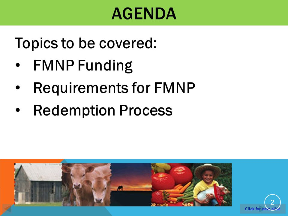 Click for next slide AGENDA Topics to be covered: FMNP Funding Requirements for FMNP Redemption Process 2