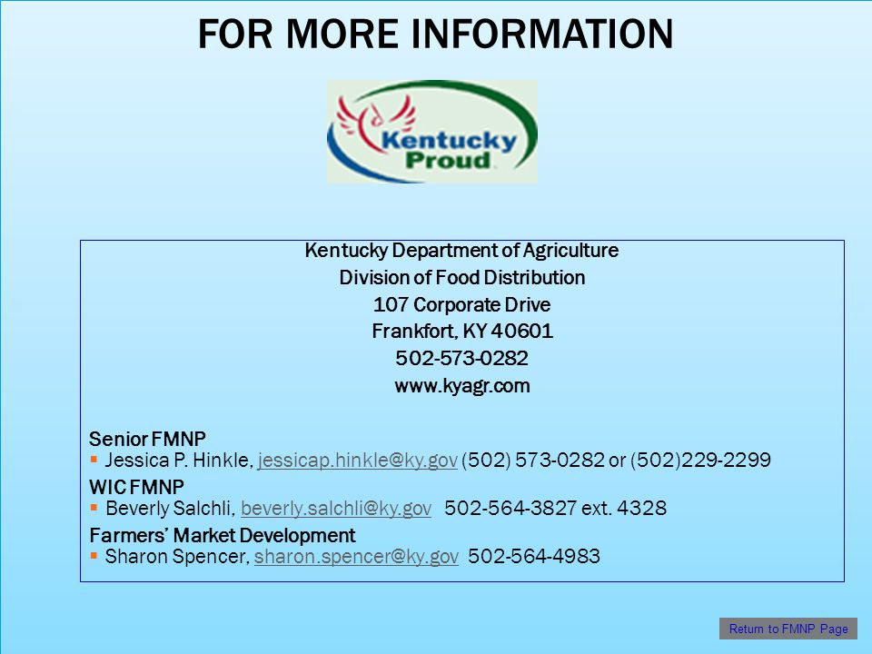 FOR MORE INFORMATION Kentucky Department of Agriculture Division of Food Distribution 107 Corporate Drive Frankfort, KY 40601 502-573-0282 www.kyagr.com Senior FMNP Jessica P.
