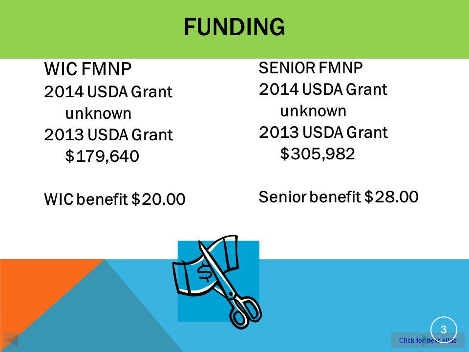 Click for next slide WIC FMNP 2014 USDA Grant unknown 2013 USDA Grant $179,640 WIC benefit $20.00 SENIOR FMNP 2014 USDA Grant unknown 2013 USDA Grant