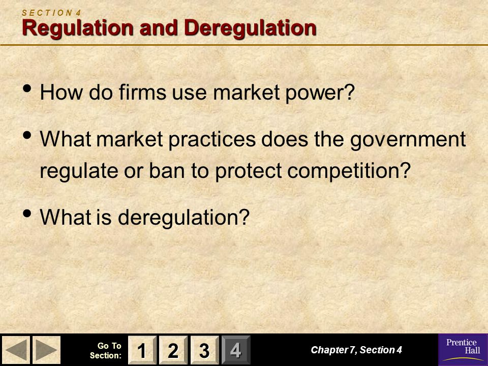 123 Go To Section: 4 Regulation and Deregulation S E C T I O N 4 Regulation and Deregulation How do firms use market power? What market practices does