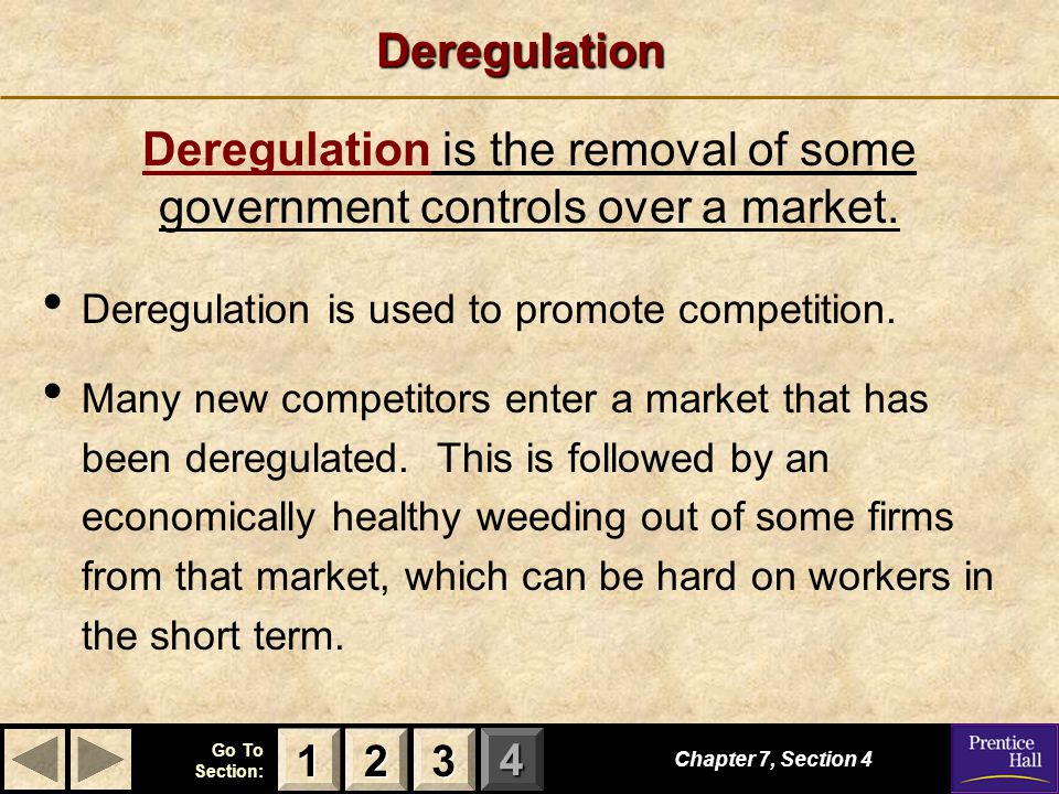 123 Go To Section: 4Deregulation Deregulation is used to promote competition.