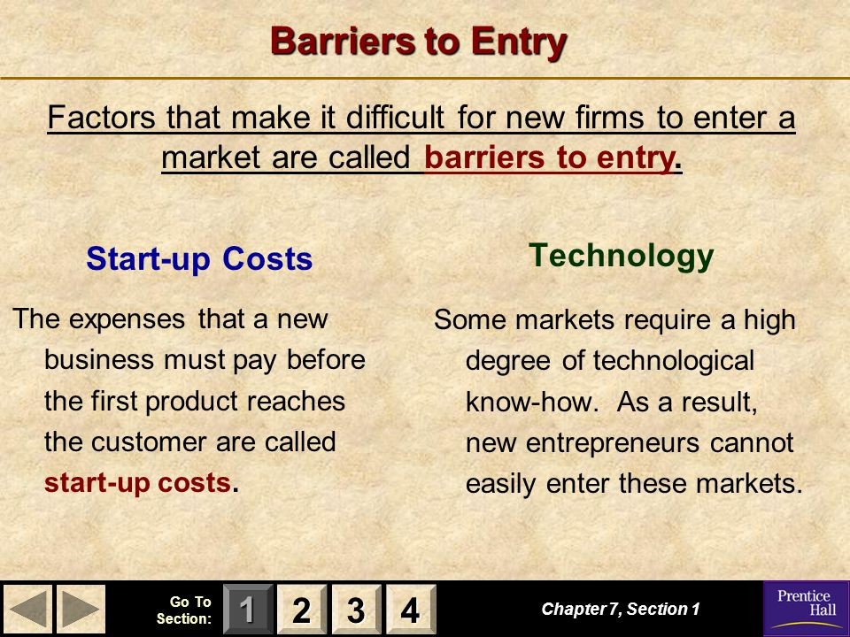 123 Go To Section: 4 Barriers to Entry Start-up Costs The expenses that a new business must pay before the first product reaches the customer are called start-up costs.