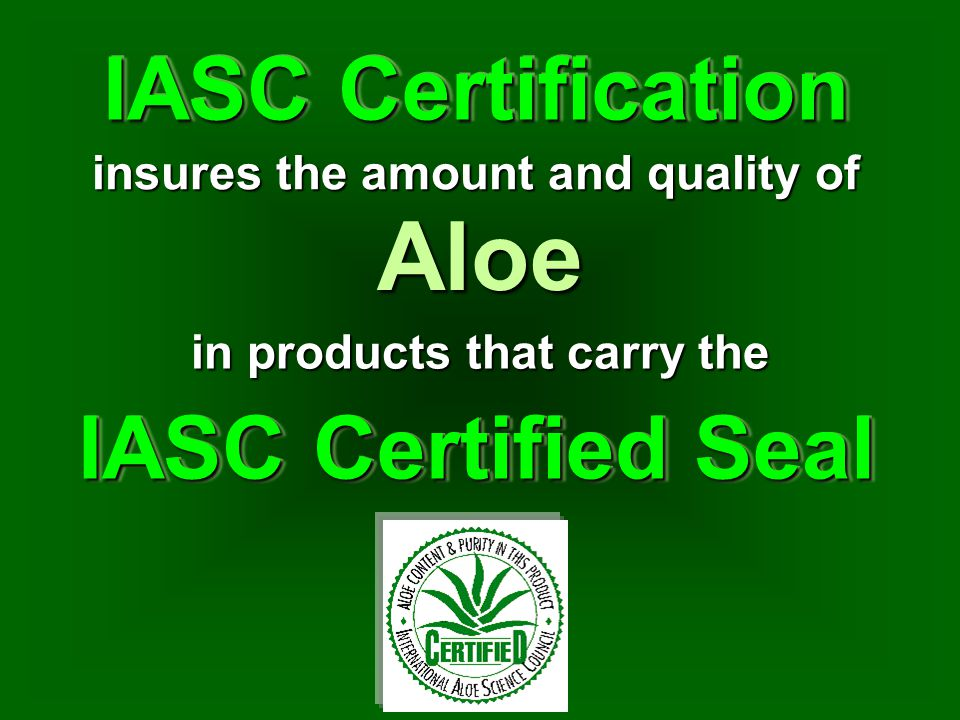IASC Certified Seal insures the amount and quality of IASC Certification in products that carry the Aloe