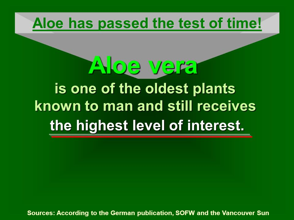Sources: According to the German publication, SOFW and the Vancouver Sun the highest level of interest. Aloe has passed the test of time! Aloe vera is