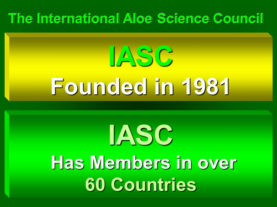 The International Aloe Science Council The International Aloe Science Council IASC Founded in 1981 IASC Has Members in over Has Members in over 60 Cou