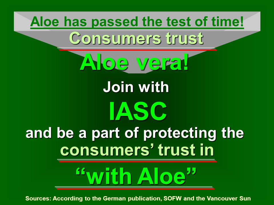 consumers trust in Sources: According to the German publication, SOFW and the Vancouver Sun Join with IASC Aloe has passed the test of time! and be a