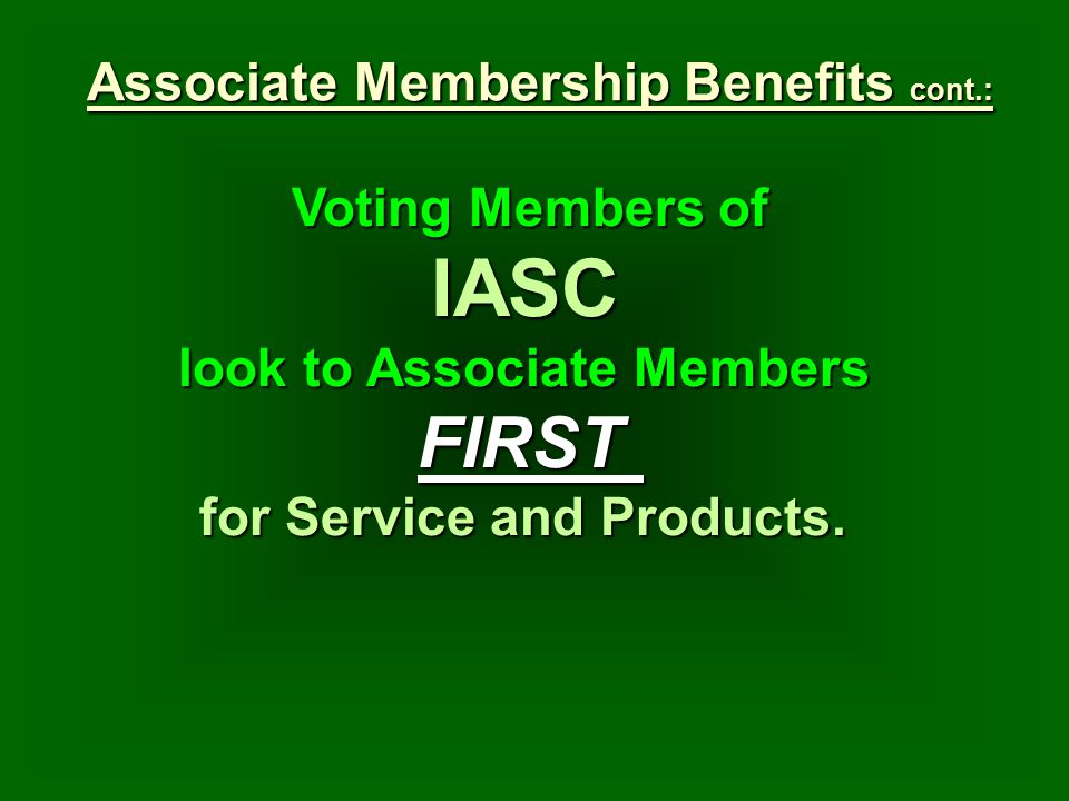 Voting Members of IASC IASC look to Associate Members FIRST for Service and Products.