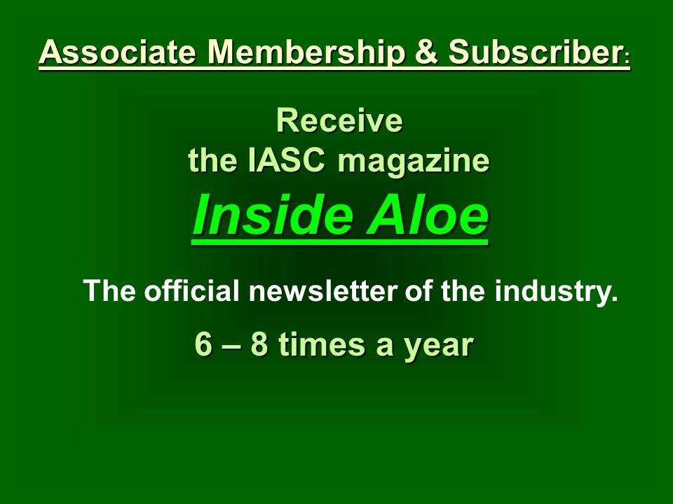 Receive the IASC magazine Inside Aloe 6 – 8 times a year The official newsletter of the industry.