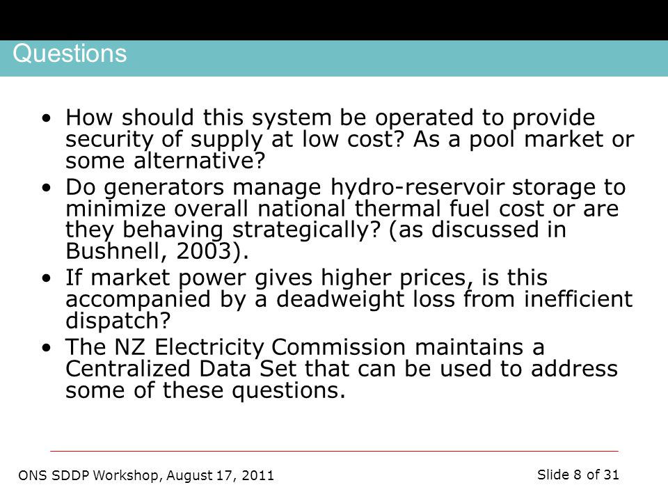 ONS SDDP Workshop, August 17, 2011 Slide 8 of 31 Questions How should this system be operated to provide security of supply at low cost.