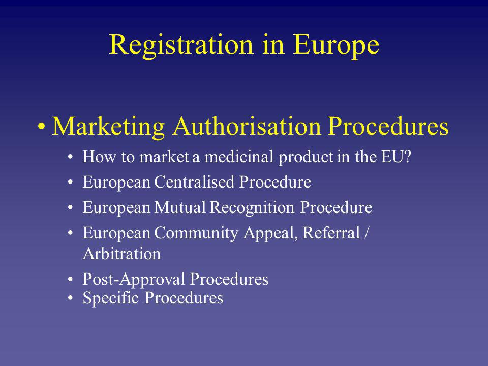 Marketing Authorisation Procedures How to market a medicinal product in the EU.