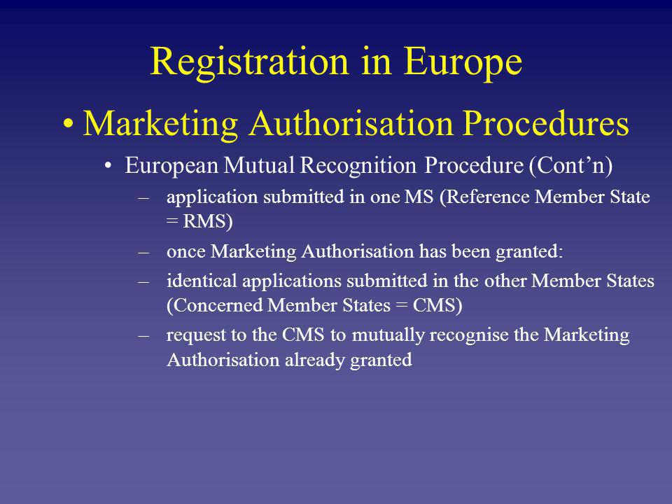 Registration in Europe Future outlook Cutting the red-tape reduction paper flow Removal of the five year renewal rule for marketing authorisations Strengthening pharmacovigilance in particular through systematic electronic exchange of data Accelerated and simplified decision-making process