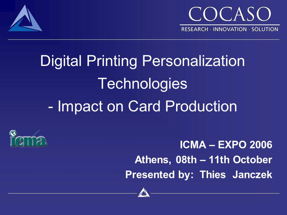 Digital Printing Personalization Technologies - Impact on Card Production ICMA – EXPO 2006 Athens, 08th – 11th October Presented by: Thies Janczek