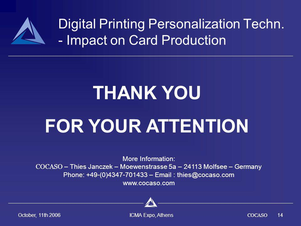COCASO14 October, 11th 2006 ICMA Expo, Athens THANK YOU FOR YOUR ATTENTION Digital Printing Personalization Techn.