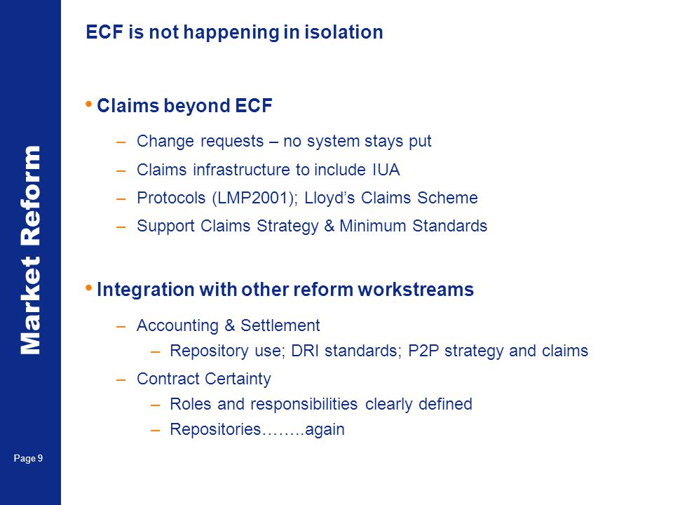 Market Reform Page 9 ECF is not happening in isolation Claims beyond ECF –Change requests – no system stays put –Claims infrastructure to include IUA
